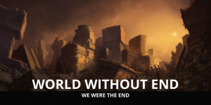 World Without End Written by Stephen Nagel